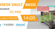 [WEBINAR] AUTODESK VAULT BASIC: FROM BEGINNER TO PROFESSIONAL
